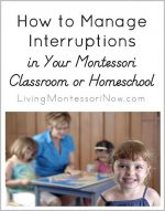 How to Manage Interruptions in Your Montessori Classroom or Homeschool
