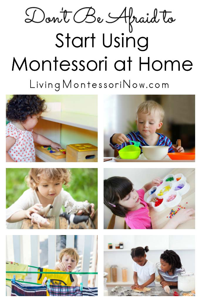 Don't Be Afraid to Start Using Montessori at Home