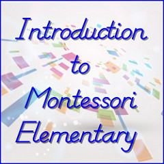 Introduction to Montessori Elementary