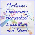 Montessori Elementary Homeschool Inspiration and Ideas