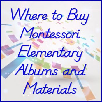 Where to Buy Montessori Elementary Albums and Materials