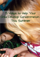 5 Ways to Help Your Child Develop Concentration This Summer