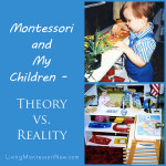 Montessori and My Children – Theory vs. Reality
