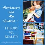 Montessori and My Children – Theory vs. Reality