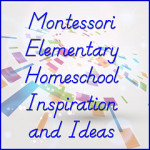 Montessori Elementary Homeschool Inspiration and Ideas