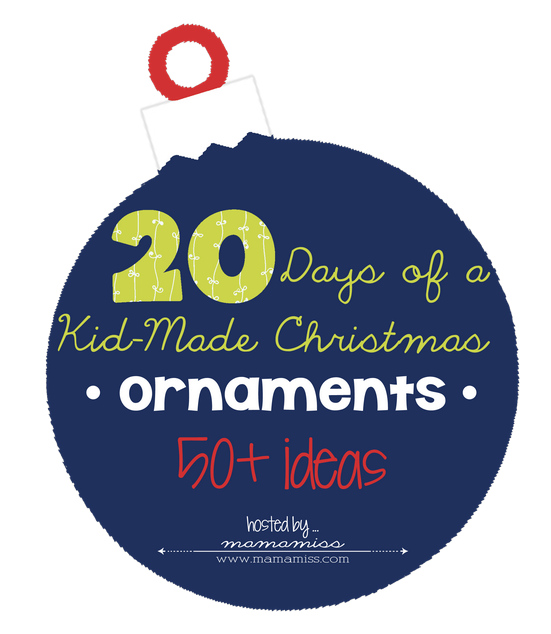 20 Days of a Kid-Made Christmas - Ornaments