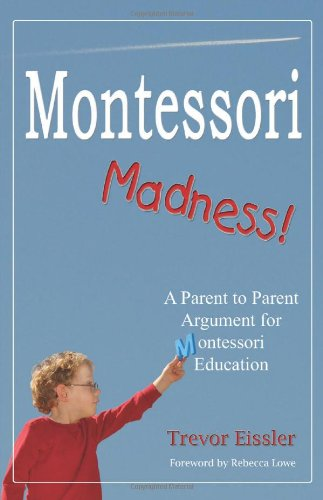 Montessori Madness! by Trevor Eissler