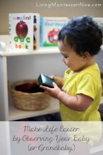 Montessori Monday – Make Life Easier by Observing Your Baby (or Grandbaby)