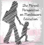 Montessori Monday – The Parent Perspective on Montessori Education