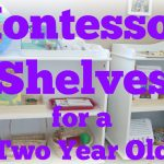 Montessori Monday – How to Prepare Montessori Shelves for a 2 Year Old