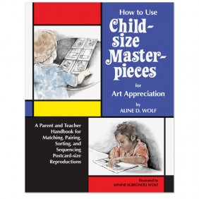 How to Use Child-Size Masterpieces for Art Appreciation by Aline D. Wolf