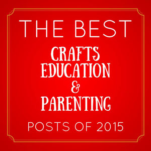 The Best Crafts, Education, and Parenting Posts of 2015