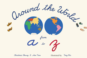 Around the World from A to Z by Christinia Cheung and Han Tran