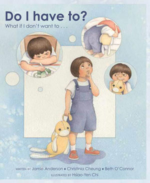 Do I Have To?: What If I Don't Want To . . .by Jamie Anderson, Christinia Cheung, and Beth O'Connor