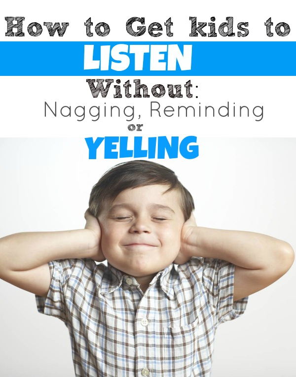 How to Get Kids to Listen without Nagging, Reminding or Yelling
