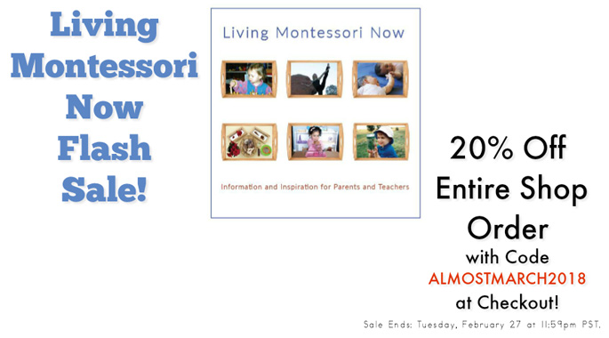 Living Montessori Now ALMOSTMARCH2018 Flash Sale!