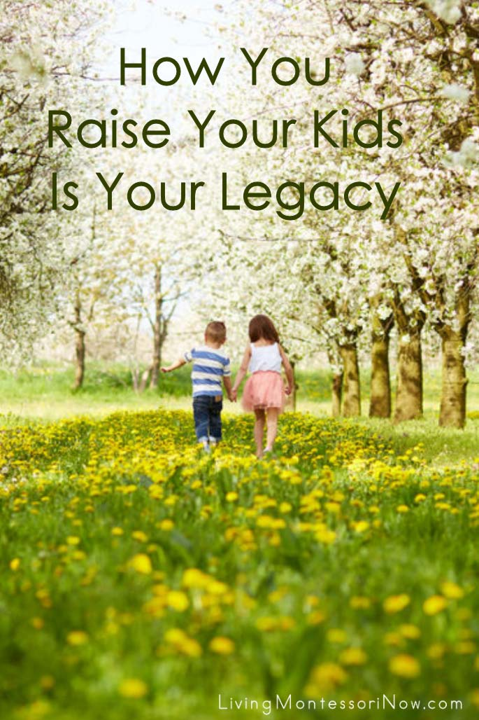 How You Raise Your Kids Is Your Legacy