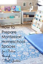 How to Prepare Montessori Homeschool Spaces for Babies through First Graders
